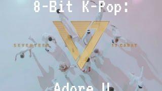 8-Bit K-Pop - SEVENTEEN   Adore U