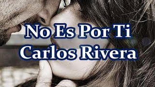 Carlos Rivera - No Es Por Ti (Lyric Video)