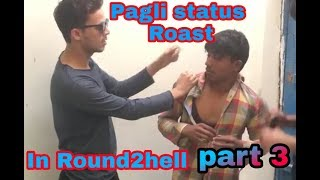 Pagli status part 3 in round2hell