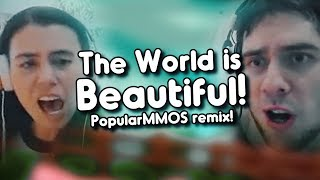 """THE WORLD IS BEAUTIFUL!"" (PopularMMOS Remix) 