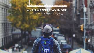 [Lyrics + Vietsub] When we were younger - Loving Caliber