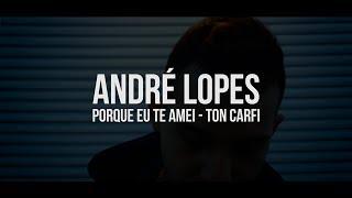 Ton Carfi - Porque Eu Te Amei (Cover André Lopes)