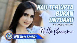 Nella Kharisma - Kau Tercipta Bukan Untukku (Official Music Video) width=