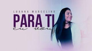 Luanna Marcelino - Para Ti Eu Vou (cover Central 3)