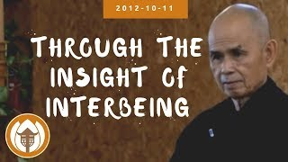 Through the Insight of Interbeing | Dharma Talk by Thich Nhat Hanh, 2012.10.11 (Plum Village) width=