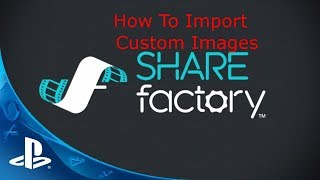 PS4 Share Factory How to import a Custom Image from USB Tutorial