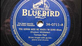 YOU GONNA MISS ME WHEN I'M GONE by Tampa Red BLUES