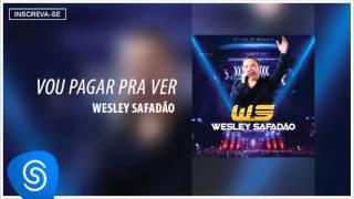 Wesley Safadão    Vou pagar pra ver DVD Ao vivo em Brasília Áudio Oficial