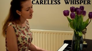 George Michael - Careless Whisper (Piano acoustic cover) FEMALE VERSION