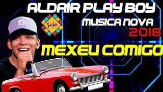 ALDAIR PLAY BOY -MEXEU COMIGO -MÚSICA NOVA