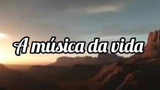 A música da vida - Palavras de força e fé