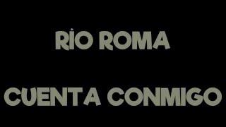 Río Roma - Cuenta Conmigo (lyric video)