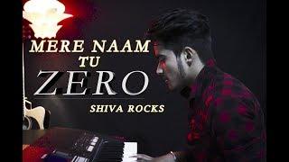 Mere Naam Tu Cover Song  - Zero   SRK   Ajay-Atul     Shiva Rocks    Unplugged