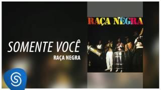 Raça Negra - Somente Você (Raça Negra Vol. 1) [Áudio Oficial]