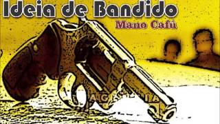 MANO CAFU - ideia de bandido