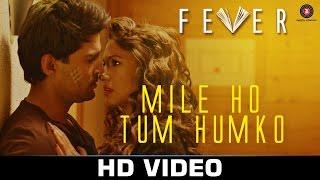 Mile Ho Tum - Fever | Rajeev Khandelwal, Gauahar Khan, Gemma Atkinson & Caterina Murino| Tony Kakkar