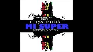 Fhiyahshua - Mi Super - Super Bad Riddim - Artikal Ranks Beatz   - 2016