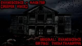 Evanescence - Haunted [Deeper Voice]