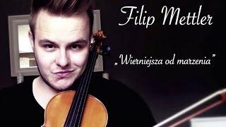 Filip Mettler - Wierniejsza od marzenia (official audio)
