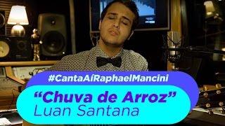 #CantaAíRaphaelMancini - Chuva de Arroz, Luan Santana