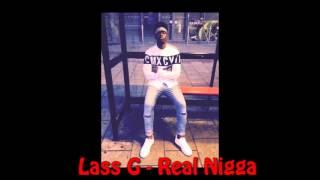 Lass G - Real Nigga (2015) [Audio]