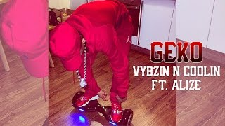 Geko - Vybzin N Coolin ft. Alize (Video) @RealGeko Prod. By @HazardProducer