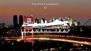 Ship Wrek & Zookeepers - Ark (İstanbul Trap)