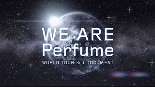 Perfume 「WE ARE Perfume -WORLD TOUR 3rd DOCUMENT」 (Teaser)
