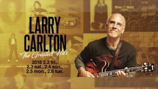 "LARRY CARLTON ""The Greatest Hits"" @BLUE NOTE TOKYO (2018 2.2 fri.)"