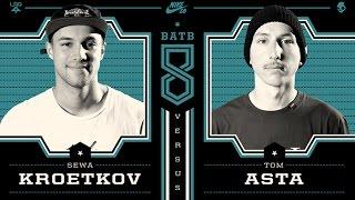 Sewa Kroetkov Vs Tom Asta - Finals: BATB8