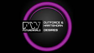 Outforce, Hartshorn - Desires (Original Mix) [Futureworld Records]