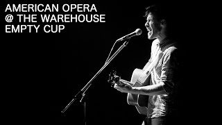 American Opera - Empty Cup (live @ The Warehouse) - Real Feels
