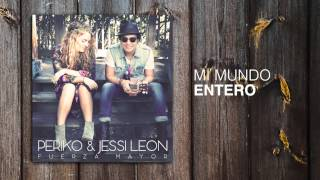PERIKO & JESSI LEON - Mi Mundo Entero (AUDIO ONLY)