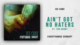 Ice Cube - Ain't Got No Haters Ft. Too $hort (Everythangs Corrupt)