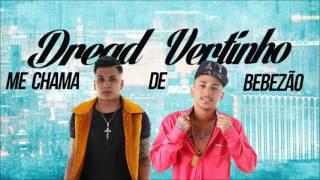 VERTINHO E DREAD   ME CHAMA DE BEBEZAO   MUSICA NOVA 2016