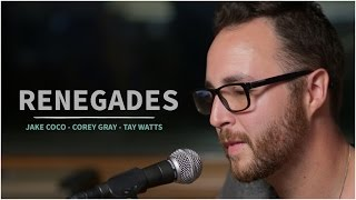 X Ambassadors - Renegades (Acoustic Cover by Jake Coco, Corey Gray and Tay Watts)