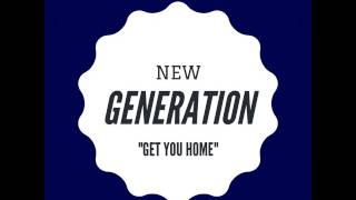 New Generation: Get You Home