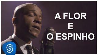 A Flor e o Espinho - Alexandre Pires [DNA Musical] (Vídeo Oficial)