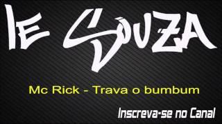 Mc Rick - Trava o bumbum [Lançamento 2015]