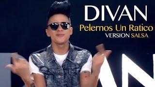DIVAN - Pelearnos Un Ratico (Version Salsa)