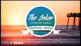 The Joker - Cover by Jorell (Tropical house remix)