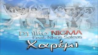Dj ilito Nigma Feat Nikos Saleas - Χαρέμι