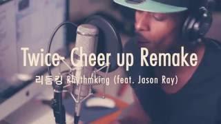 Twice(트와이스)_Cheer up(치어업)_Remix(feat.Jason Ray)_Rhythmking (리듬킹)