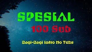 SPESIAL 100 SUB🤗!!! Bagi-bagi 10 Intro No Teks yang keren