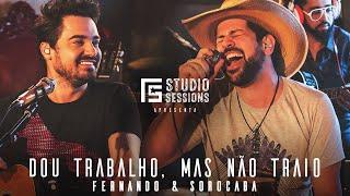 Fernando & Sorocaba – Dou Trabalho, Mas Não Traio part. Felipe Duran | FS Studio Sessions