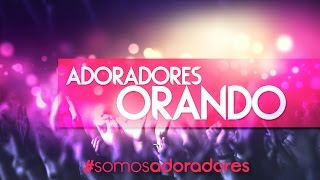 Adoradores Orando — Rosy Contreras — Salmo 134