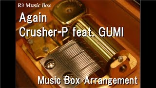 Again/Crusher-P feat. GUMI [Music Box]
