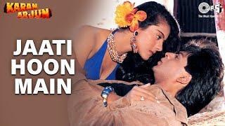 Jaati Hoon Main - Karan Arjun   Shahrukh Khan & Kajol   Kumar Sanu & Alka Yagnik   Rajesh Roshan
