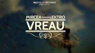 Mircea - Vreau (feat. Ektro)
