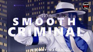 Ummet Ozcan - Smooth Criminal (2017 Remix)
